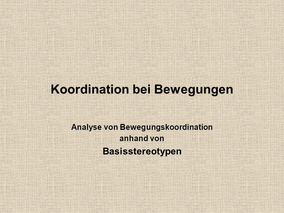 Koordination bei Bewegungen Analyse von Bewegungskoordination anhand von Basisstereotypen