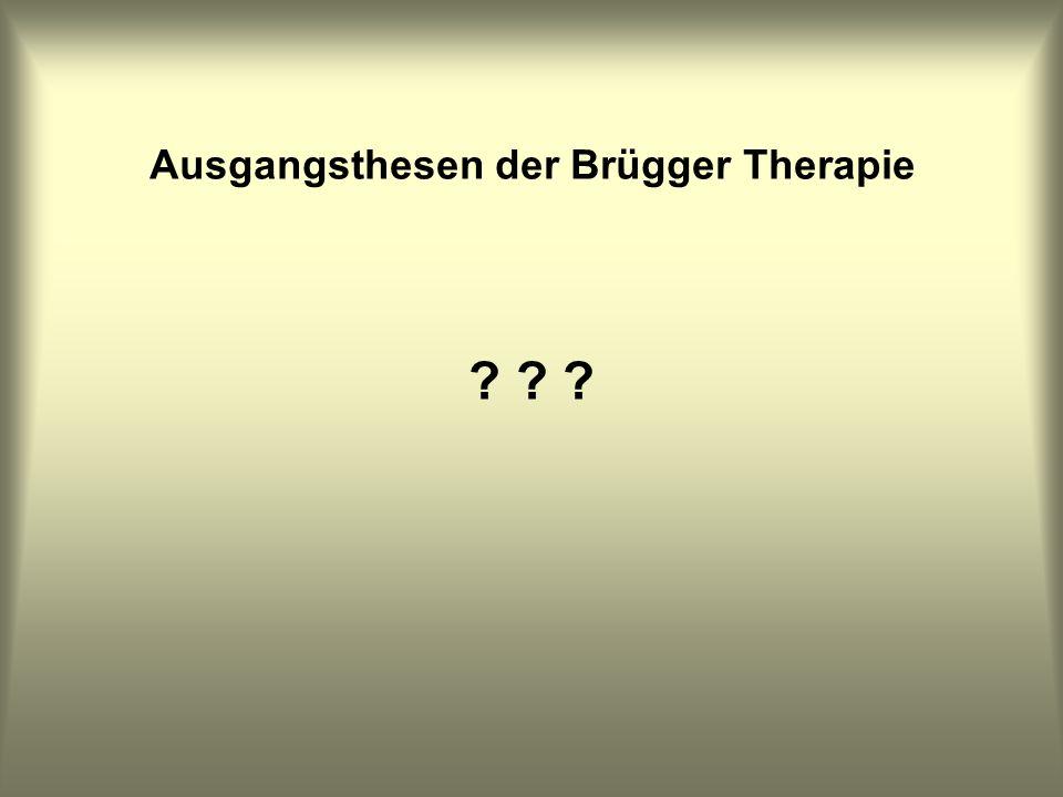 Ausgangsthesen der Brügger Therapie ? ? ?