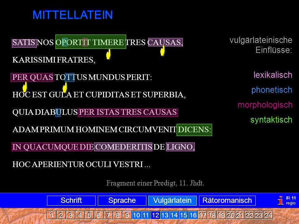 Mittellatein MITTELLATEIN SATIS NOS OPORTIT TIMERE TRES CAUSAS, KARISSIMI FRATRES, PER QUAS TOTTUS MUNDUS PERIT: HOC EST GULA ET CUPIDITAS ET SUPERBIA, QUIA DIABULUS PER ISTAS TRES CAUSAS ADAM PRIMUM HOMINEM CIRCUMVENIT DICENS: IN QUACUMQUE DIE COMEDERITIS DE LIGNO, HOC APERIENTUR OCULI VESTRI...