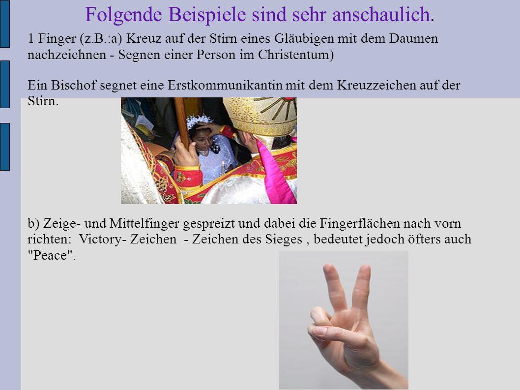 2 Hände (z.B.: a) Hände umfassen (Handflächen berühren sich) - Gruß, Einigung oder Gratulation) b) Handflächen gegeneinander schlagen: Klatschen - Beifall als Zeichen der Zustimmung oder des Lobes
