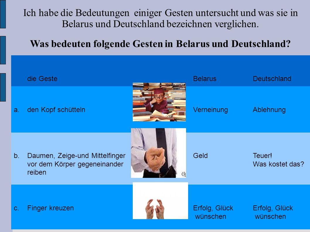 . Ich habe die Bedeutungen einiger Gesten untersucht und was sie in Belarus und Deutschland bezeichnen verglichen. Was bedeuten folgende Gesten in Bel
