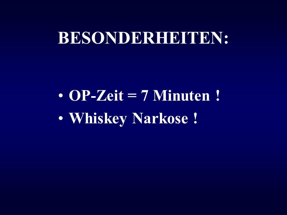 BESONDERHEITEN: OP-Zeit = 7 Minuten ! Whiskey Narkose !