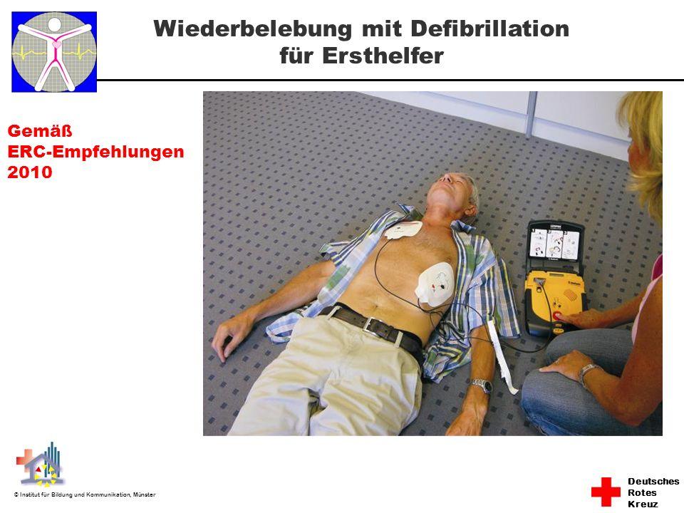 Deutsches Rotes Kreuz © Institut für Bildung und Kommunikation, Münster Gemäß ERC-Empfehlungen 2010 Wiederbelebung mit Defibrillation für Ersthelfer