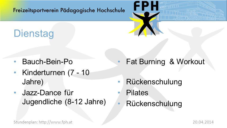 Stundenplan: http://www.fph.at Mittwoch Rückenfit – Pilates Gymnastik +50 Body Styling Kinderturnen (4 - 6 Jahre) Step & Workout Yoga Kogy für Einsteiger Volleyball – Fortgeschrittene Tennis 20.04.2014