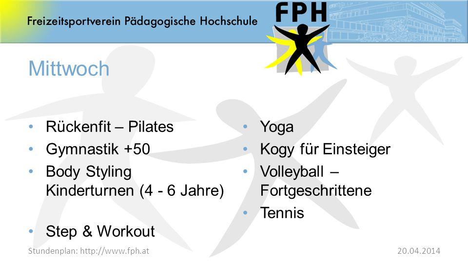 Stundenplan: http://www.fph.at Mittwoch Rückenfit – Pilates Gymnastik +50 Body Styling Kinderturnen (4 - 6 Jahre) Step & Workout Yoga Kogy für Einstei