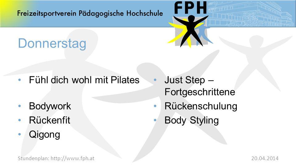 Stundenplan: http://www.fph.at Donnerstag Fühl dich wohl mit Pilates Bodywork Rückenfit Qigong Just Step – Fortgeschrittene Rückenschulung Body Stylin