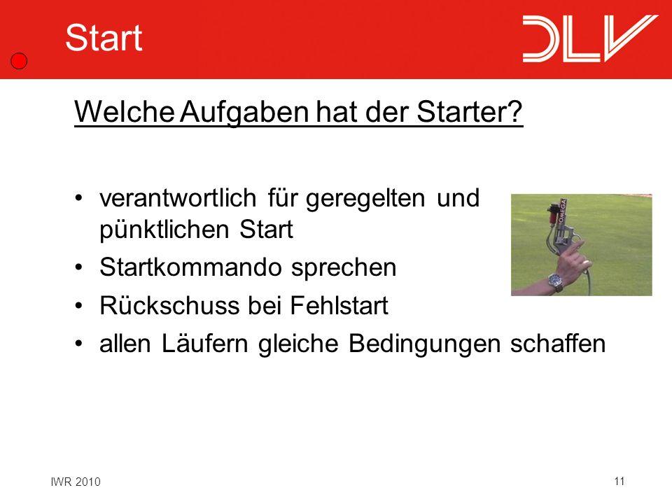 11 IWR 2010 Start verantwortlich für geregelten und pünktlichen Start Startkommando sprechen Rückschuss bei Fehlstart allen Läufern gleiche Bedingunge