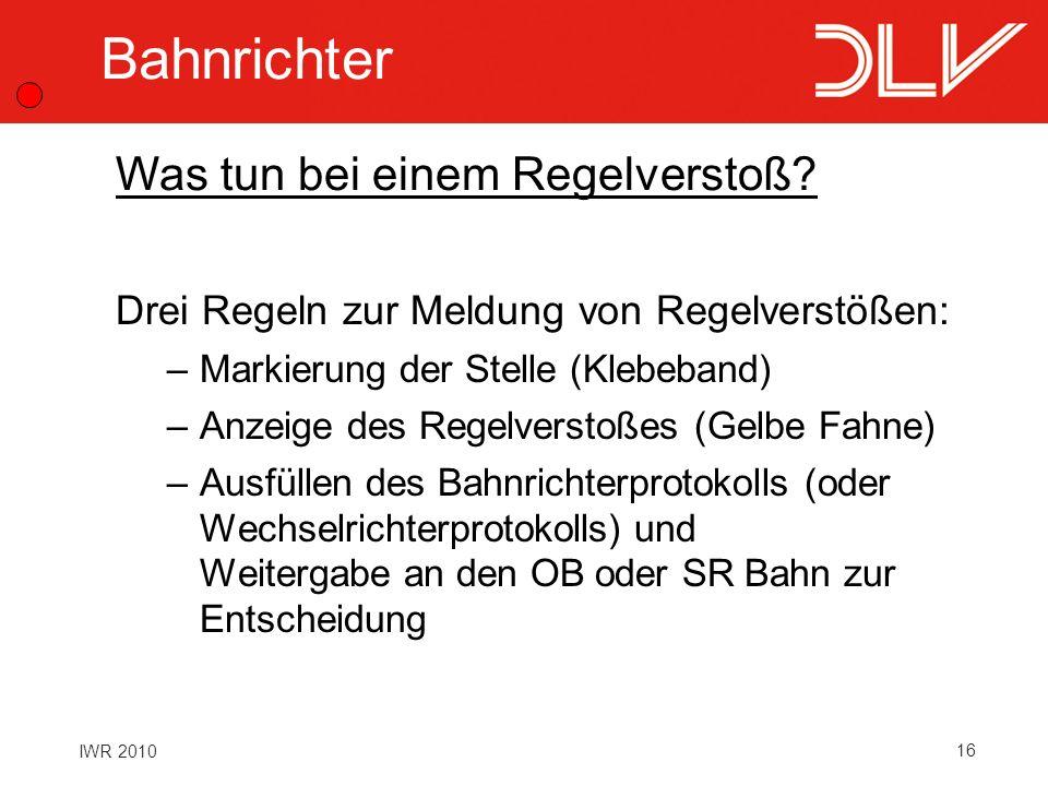 16 IWR 2010 Bahnrichter Drei Regeln zur Meldung von Regelverstößen: –Markierung der Stelle (Klebeband) –Anzeige des Regelverstoßes (Gelbe Fahne) –Ausf