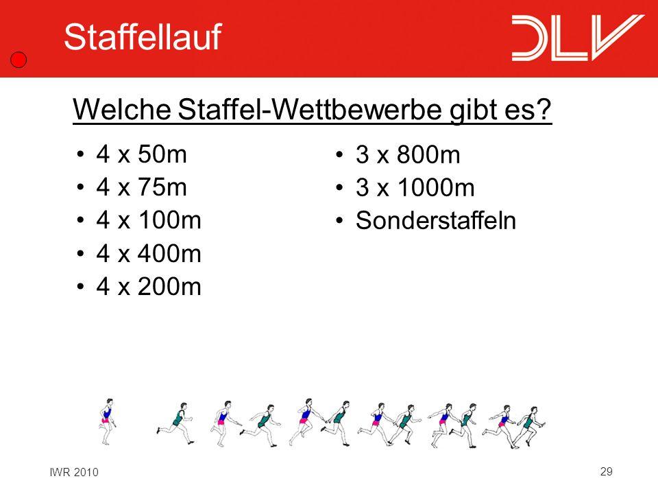 29 IWR 2010 Staffellauf 4 x 50m 4 x 75m 4 x 100m 4 x 400m 4 x 200m Welche Staffel-Wettbewerbe gibt es? 3 x 800m 3 x 1000m Sonderstaffeln