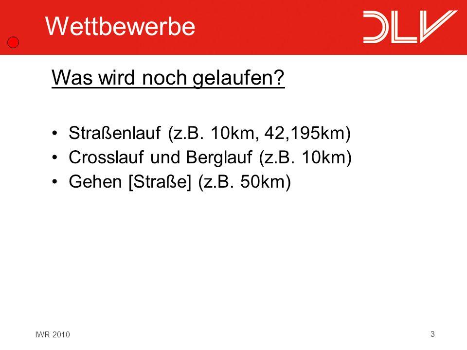 3 IWR 2010 Wettbewerbe Straßenlauf (z.B. 10km, 42,195km) Crosslauf und Berglauf (z.B. 10km) Gehen [Straße] (z.B. 50km) Was wird noch gelaufen?