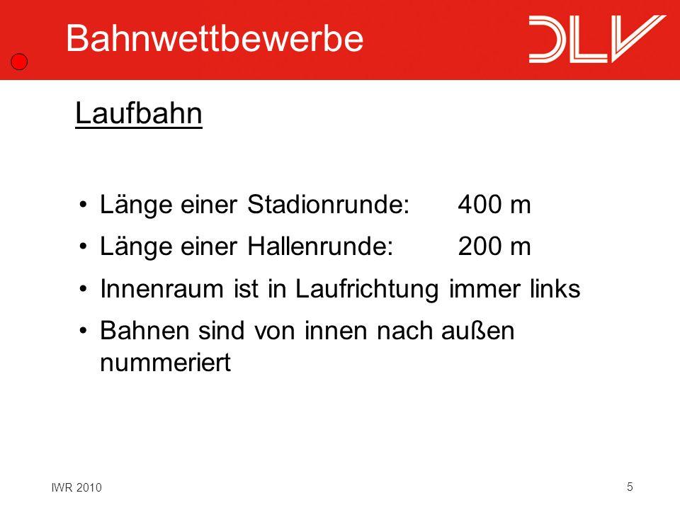 5 IWR 2010 Bahnwettbewerbe Länge einer Stadionrunde:400 m Länge einer Hallenrunde:200 m Innenraum ist in Laufrichtung immer links Bahnen sind von inne