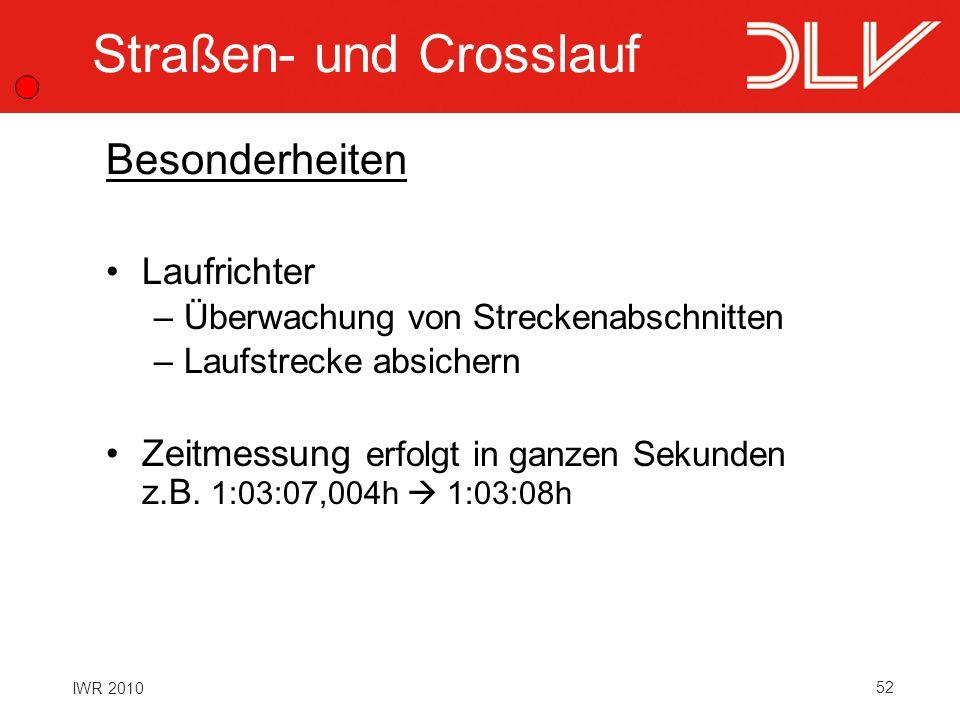 52 IWR 2010 Straßen- und Crosslauf Laufrichter –Überwachung von Streckenabschnitten –Laufstrecke absichern Zeitmessung erfolgt in ganzen Sekunden z.B.