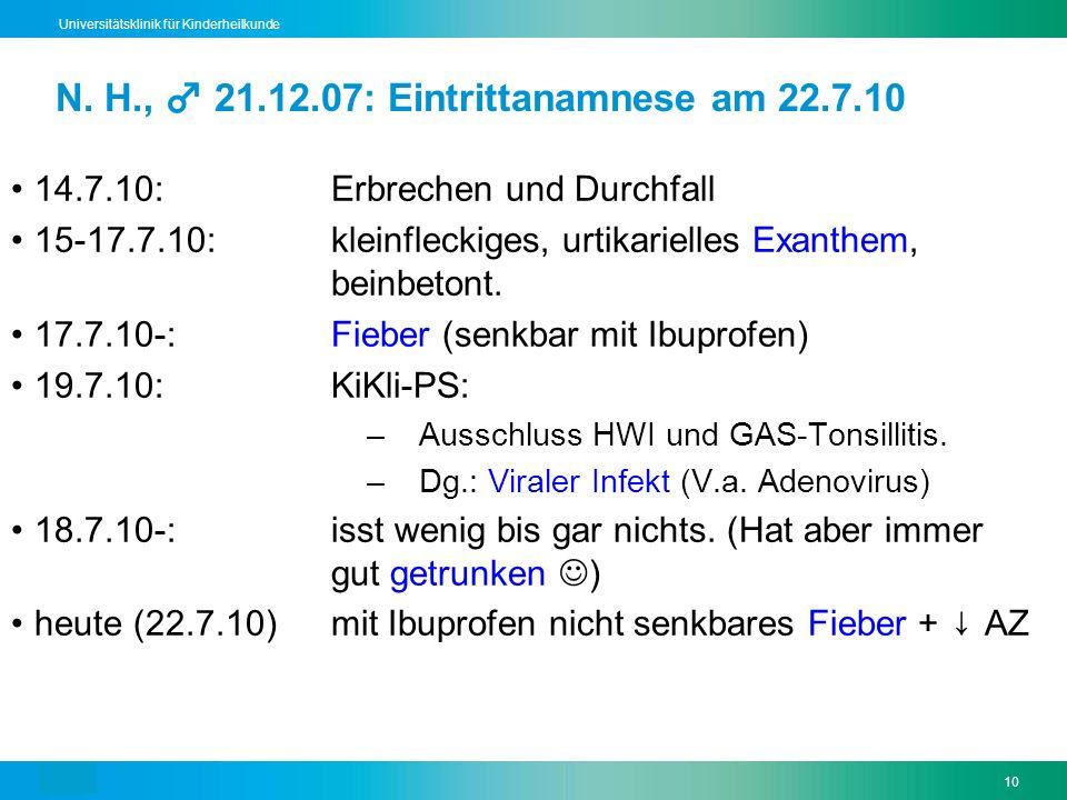 Text10 Universitätsklinik für Kinderheilkunde N. H., 21.12.07: Eintrittanamnese am 22.7.10 14.7.10: Erbrechen und Durchfall 15-17.7.10: kleinfleckiges