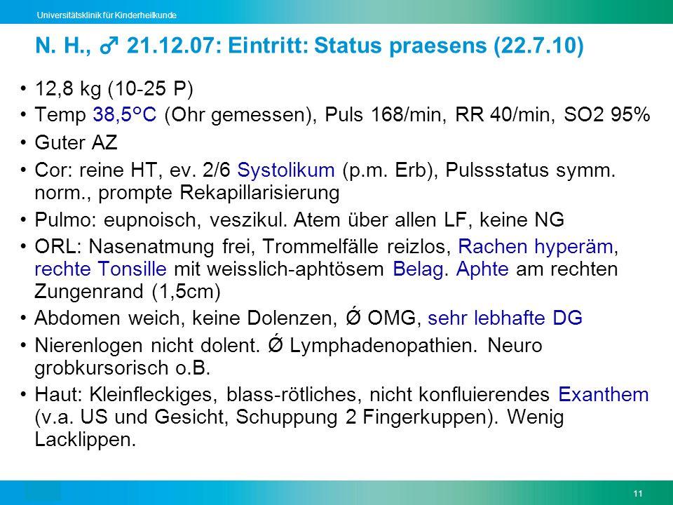 Text11 Universitätsklinik für Kinderheilkunde N. H., 21.12.07: Eintritt: Status praesens (22.7.10) 12,8 kg (10-25 P) Temp 38,5°C (Ohr gemessen), Puls
