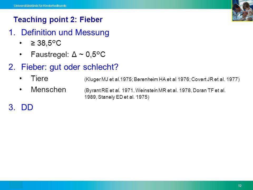 Text12 Universitätsklinik für Kinderheilkunde Teaching point 2: Fieber 1.Definition und Messung 38,5°C Faustregel: Δ ~ 0,5°C 2.Fieber: gut oder schlec