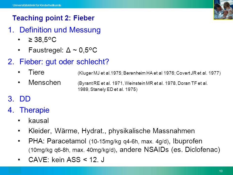 Text13 Universitätsklinik für Kinderheilkunde Teaching point 2: Fieber 1.Definition und Messung 38,5°C Faustregel: Δ ~ 0,5°C 2.Fieber: gut oder schlec