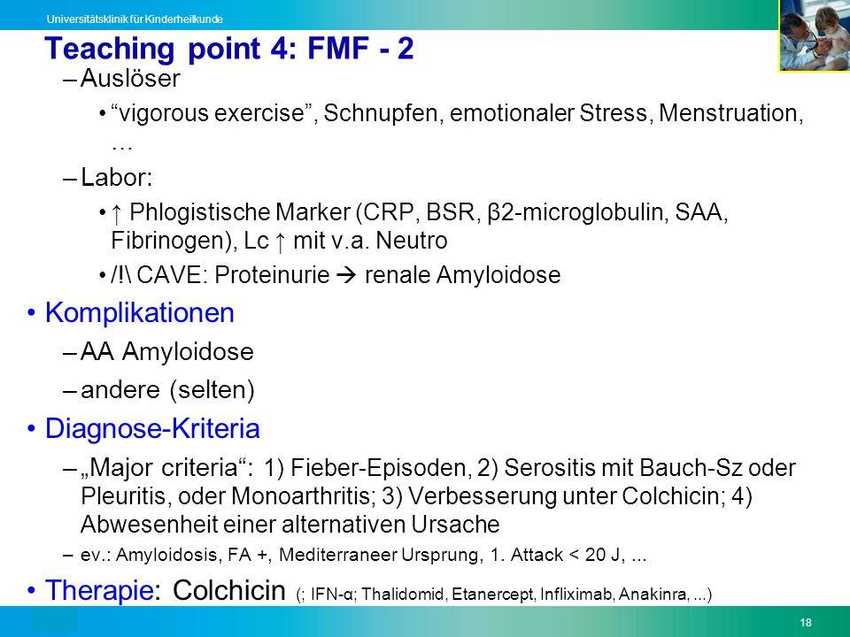 Text18 Universitätsklinik für Kinderheilkunde Teaching point 4: FMF - 2 –Auslöser vigorous exercise, Schnupfen, emotionaler Stress, Menstruation, … –L
