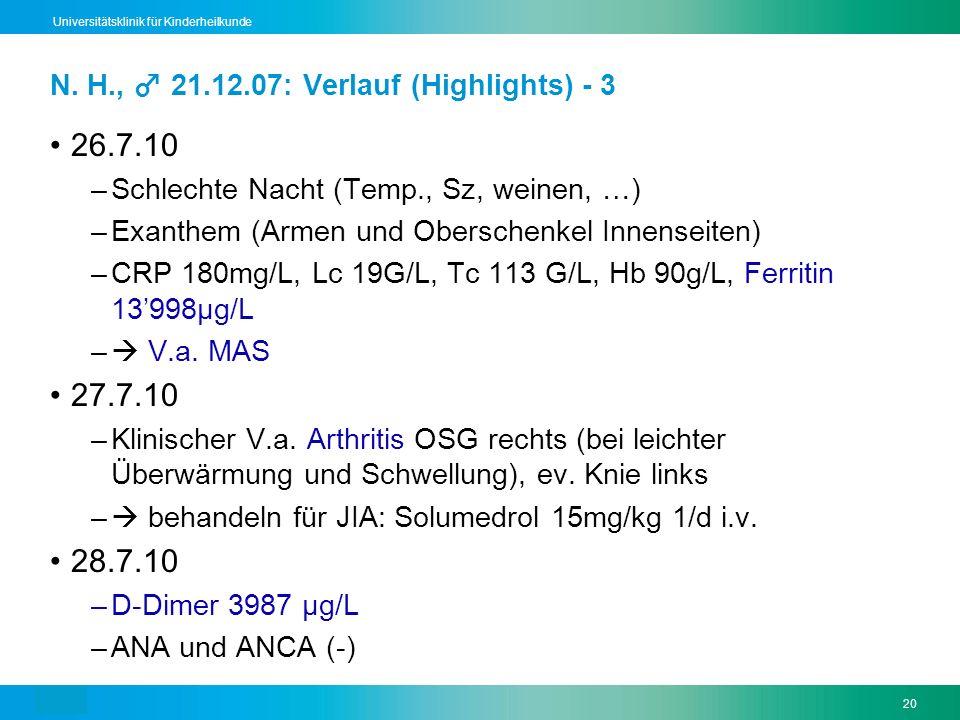 Text20 Universitätsklinik für Kinderheilkunde N. H., 21.12.07: Verlauf (Highlights) - 3 26.7.10 –Schlechte Nacht (Temp., Sz, weinen, …) –Exanthem (Arm