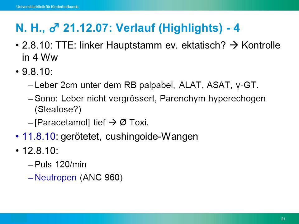 Text21 Universitätsklinik für Kinderheilkunde N. H., 21.12.07: Verlauf (Highlights) - 4 2.8.10: TTE: linker Hauptstamm ev. ektatisch? Kontrolle in 4 W