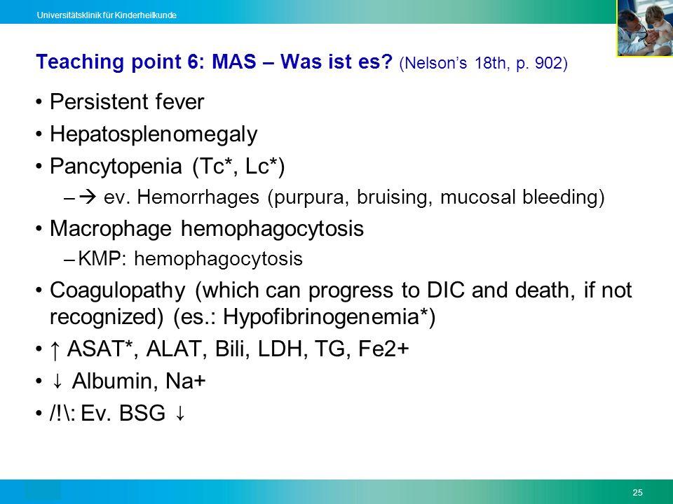 Text25 Universitätsklinik für Kinderheilkunde Teaching point 6: MAS – Was ist es? (Nelsons 18th, p. 902) Persistent fever Hepatosplenomegaly Pancytope