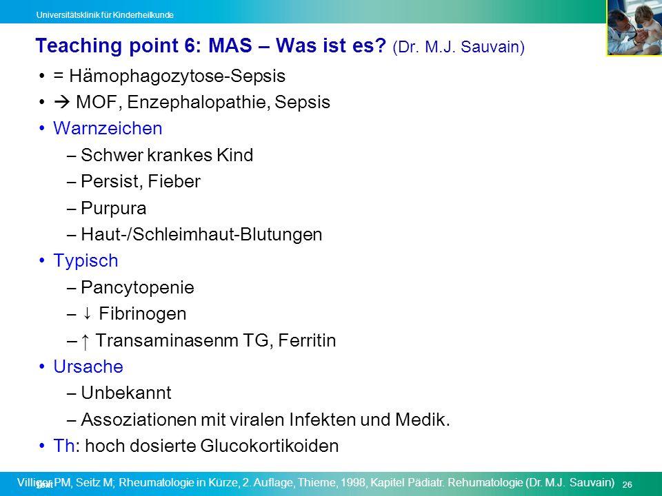 Text26 Universitätsklinik für Kinderheilkunde Teaching point 6: MAS – Was ist es? (Dr. M.J. Sauvain) = Hämophagozytose-Sepsis MOF, Enzephalopathie, Se