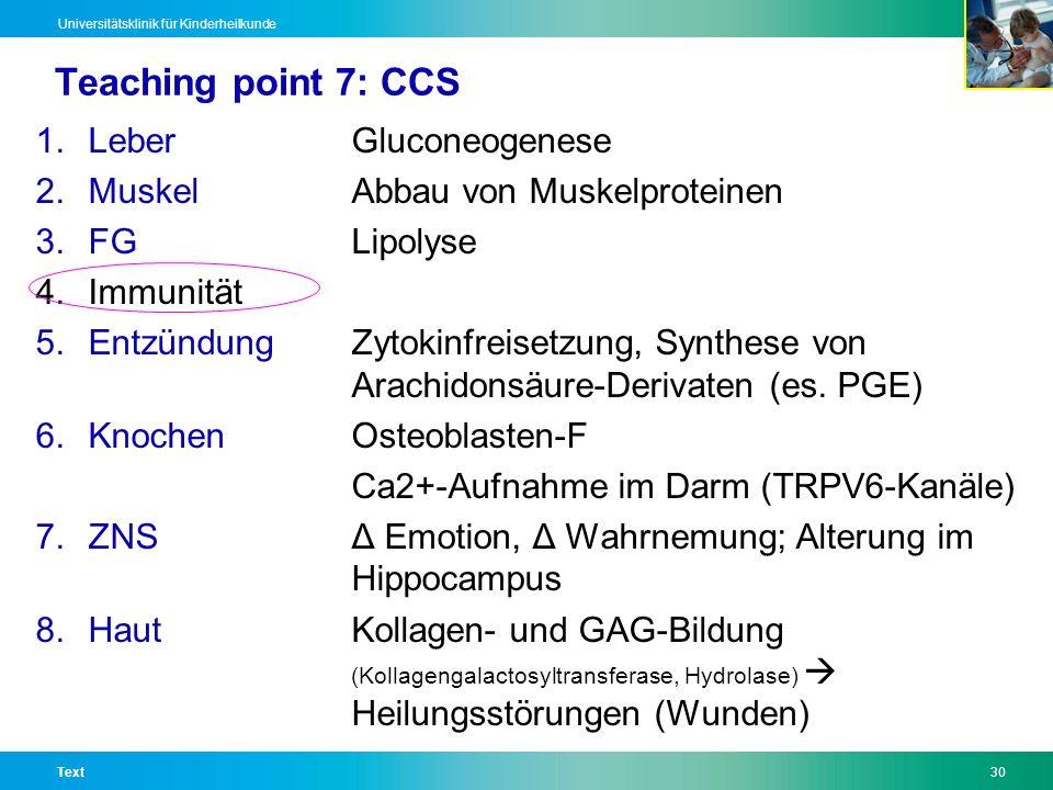 Text30 Universitätsklinik für Kinderheilkunde Teaching point 7: CCS 1.LeberGluconeogenese 2.MuskelAbbau von Muskelproteinen 3.FGLipolyse 4.Immunität 5