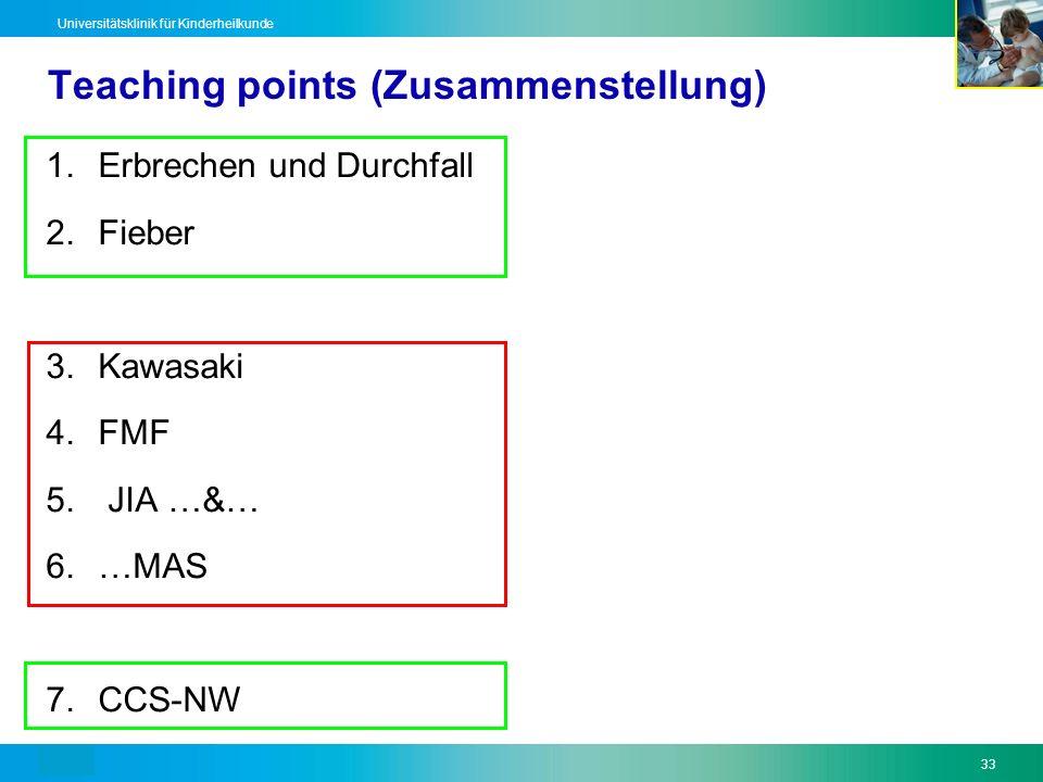 Text33 Universitätsklinik für Kinderheilkunde Teaching points (Zusammenstellung) 1.Erbrechen und Durchfall 2.Fieber 3.Kawasaki 4.FMF 5. JIA …&… 6.…MAS