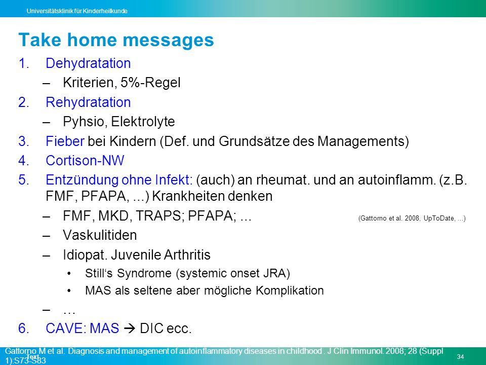 Text34 Universitätsklinik für Kinderheilkunde Take home messages 1.Dehydratation –Kriterien, 5%-Regel 2.Rehydratation –Pyhsio, Elektrolyte 3.Fieber be
