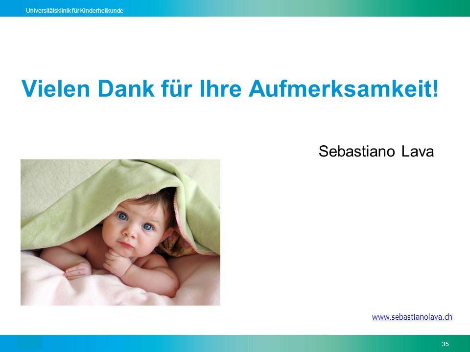 Text35 Universitätsklinik für Kinderheilkunde Vielen Dank für Ihre Aufmerksamkeit! Sebastiano Lava www.sebastianolava.ch