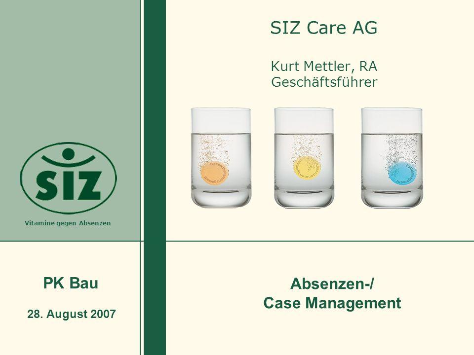 Vitamine gegen Absenzen SIZ Care AG Kurt Mettler, RA Geschäftsführer 28. August 2007 Absenzen-/ Case Management PK Bau