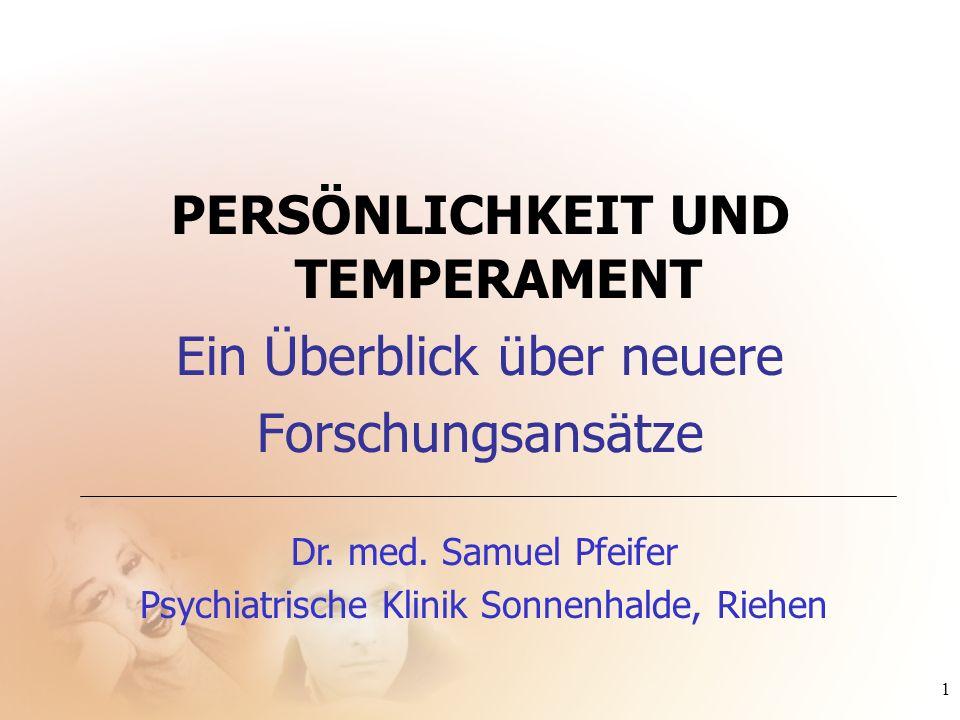 1 PERSÖNLICHKEIT UND TEMPERAMENT Ein Überblick über neuere Forschungsansätze Dr. med. Samuel Pfeifer Psychiatrische Klinik Sonnenhalde, Riehen