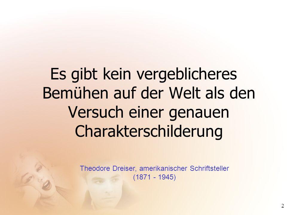 2 Es gibt kein vergeblicheres Bemühen auf der Welt als den Versuch einer genauen Charakterschilderung Theodore Dreiser, amerikanischer Schriftsteller
