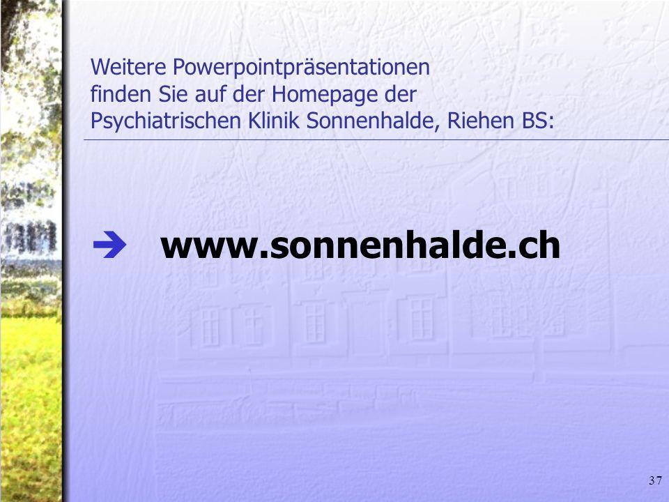 37 Weitere Powerpointpräsentationen finden Sie auf der Homepage der Psychiatrischen Klinik Sonnenhalde, Riehen BS: www.sonnenhalde.ch