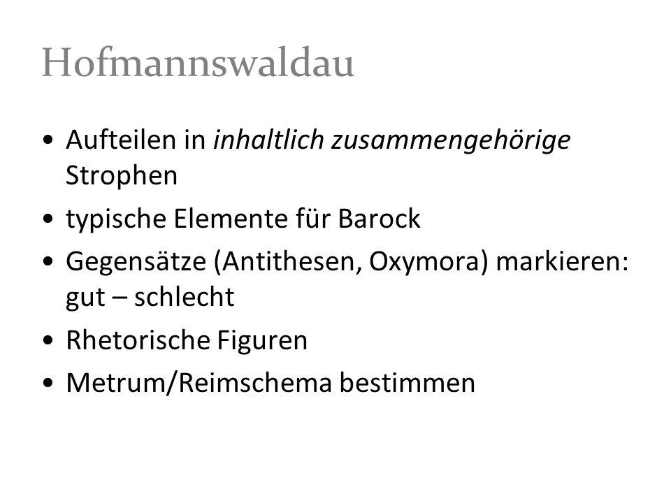 Hofmannswaldau Aufteilen in inhaltlich zusammengehörige Strophen typische Elemente für Barock Gegensätze (Antithesen, Oxymora) markieren: gut – schlec