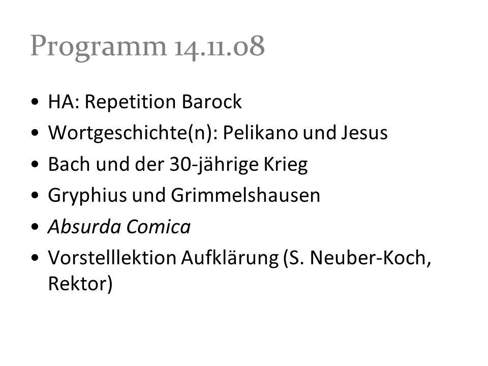 Programm 14.11.08 HA: Repetition Barock Wortgeschichte(n): Pelikano und Jesus Bach und der 30-jährige Krieg Gryphius und Grimmelshausen Absurda Comica