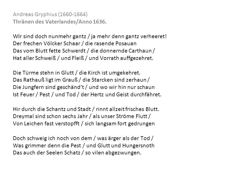 Andreas Gryphius (1660-1664) Thränen des Vaterlandes/Anno 1636. WIr sind doch nunmehr gantz / ja mehr denn gantz verheeret! Der frechen Völcker Schaar