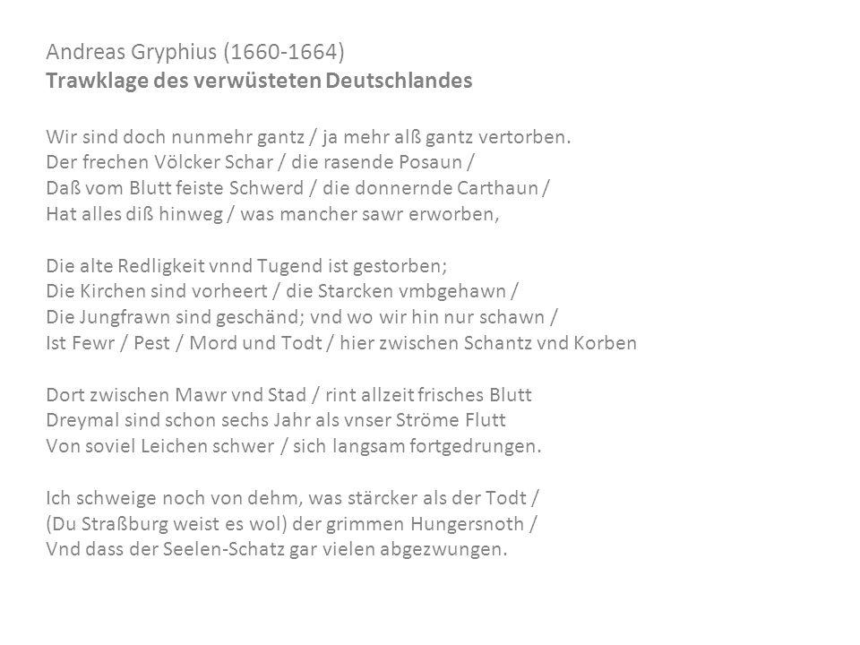 Andreas Gryphius (1660-1664) Trawklage des verwüsteten Deutschlandes Wir sind doch nunmehr gantz / ja mehr alß gantz vertorben. Der frechen Völcker Sc