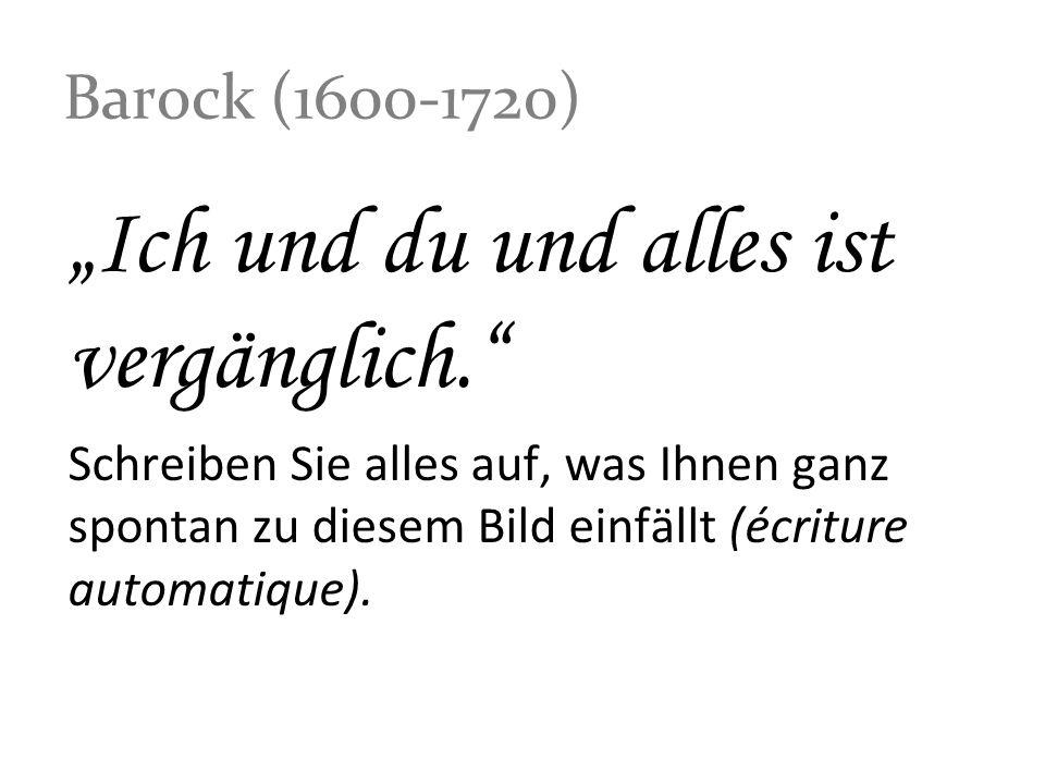 Barock (1600-1720) Ich und du und alles ist vergänglich. Schreiben Sie alles auf, was Ihnen ganz spontan zu diesem Bild einfällt (écriture automatique