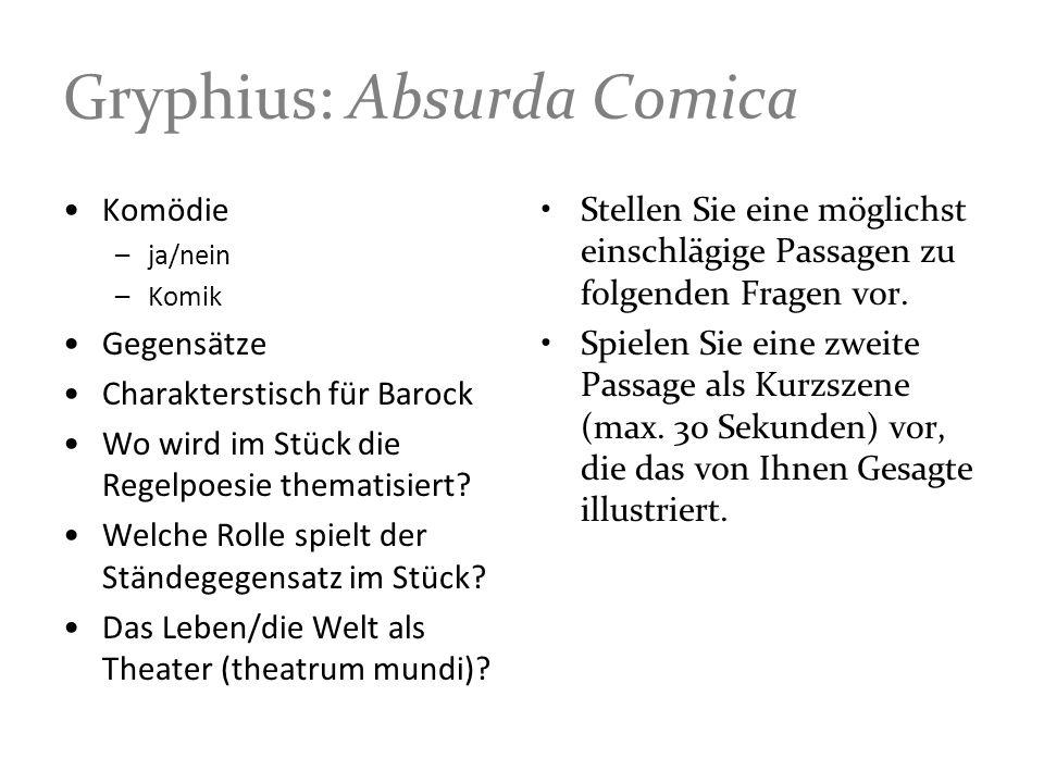 Gryphius: Absurda Comica Stellen Sie eine möglichst einschlägige Passagen zu folgenden Fragen vor. Spielen Sie eine zweite Passage als Kurzszene (max.