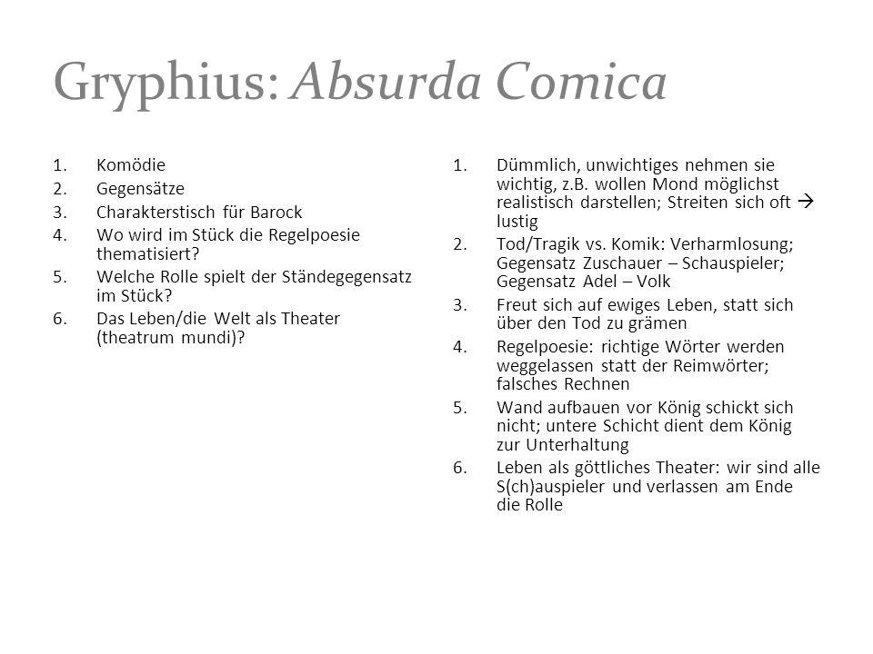 Gryphius: Absurda Comica 1.Dümmlich, unwichtiges nehmen sie wichtig, z.B. wollen Mond möglichst realistisch darstellen ; Streiten sich oft lustig 2.To
