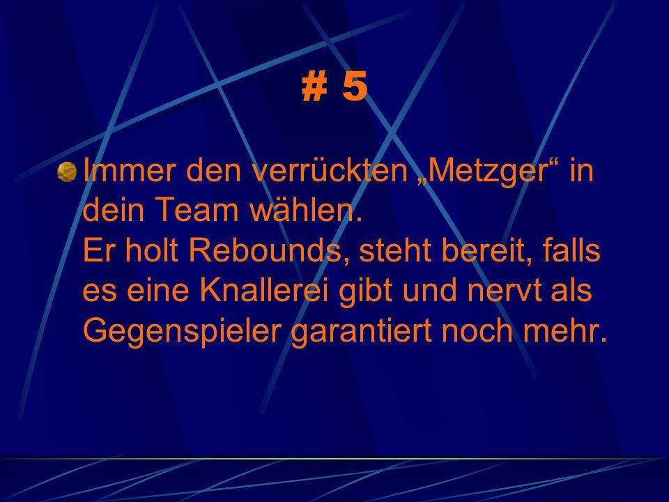 # 5 Immer den verrückten Metzger in dein Team wählen.