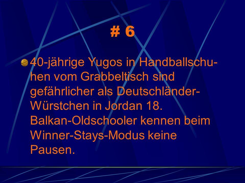 # 6 40-jährige Yugos in Handballschu- hen vom Grabbeltisch sind gefährlicher als Deutschländer- Würstchen in Jordan 18. Balkan-Oldschooler kennen beim