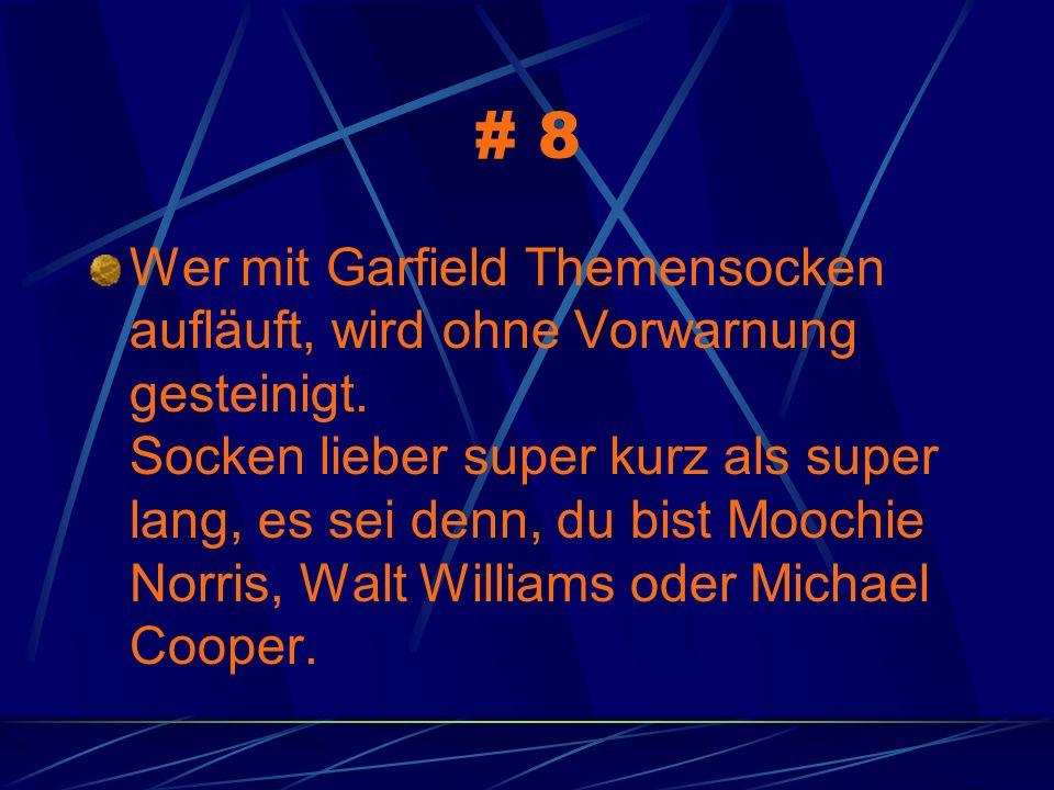 # 8 Wer mit Garfield Themensocken aufläuft, wird ohne Vorwarnung gesteinigt.