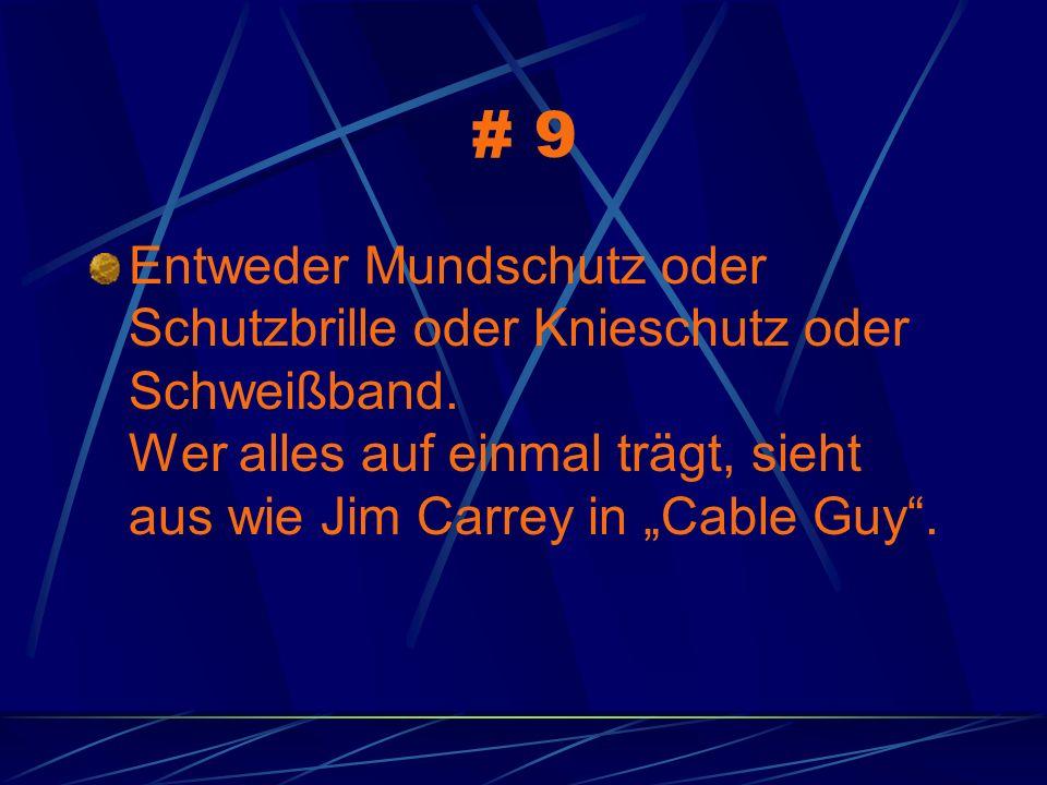 # 9 Entweder Mundschutz oder Schutzbrille oder Knieschutz oder Schweißband. Wer alles auf einmal trägt, sieht aus wie Jim Carrey in Cable Guy.