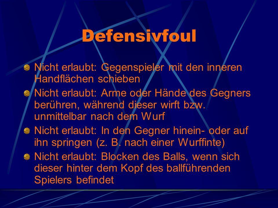 Defensivfoul Nicht erlaubt: Gegenspieler mit den inneren Handflächen schieben Nicht erlaubt: Arme oder Hände des Gegners berühren, während dieser wirf