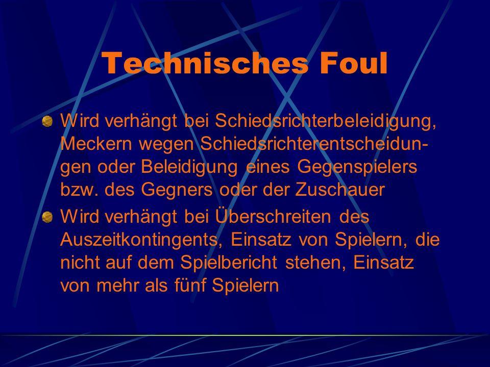 Technisches Foul Wird verhängt bei Schiedsrichterbeleidigung, Meckern wegen Schiedsrichterentscheidun- gen oder Beleidigung eines Gegenspielers bzw.