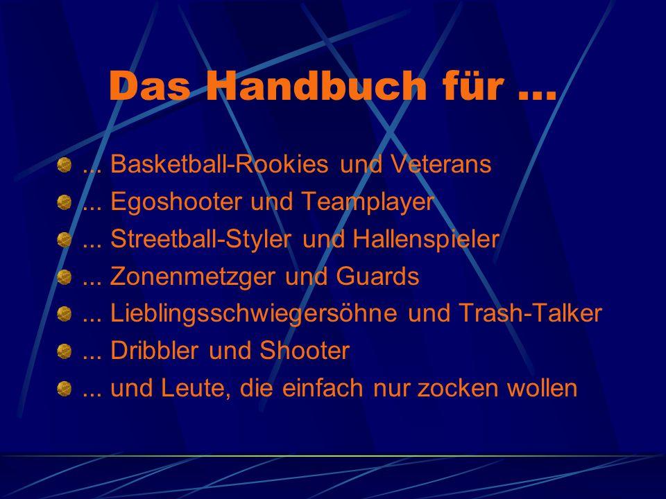 Das Handbuch für...... Basketball-Rookies und Veterans... Egoshooter und Teamplayer... Streetball-Styler und Hallenspieler... Zonenmetzger und Guards.