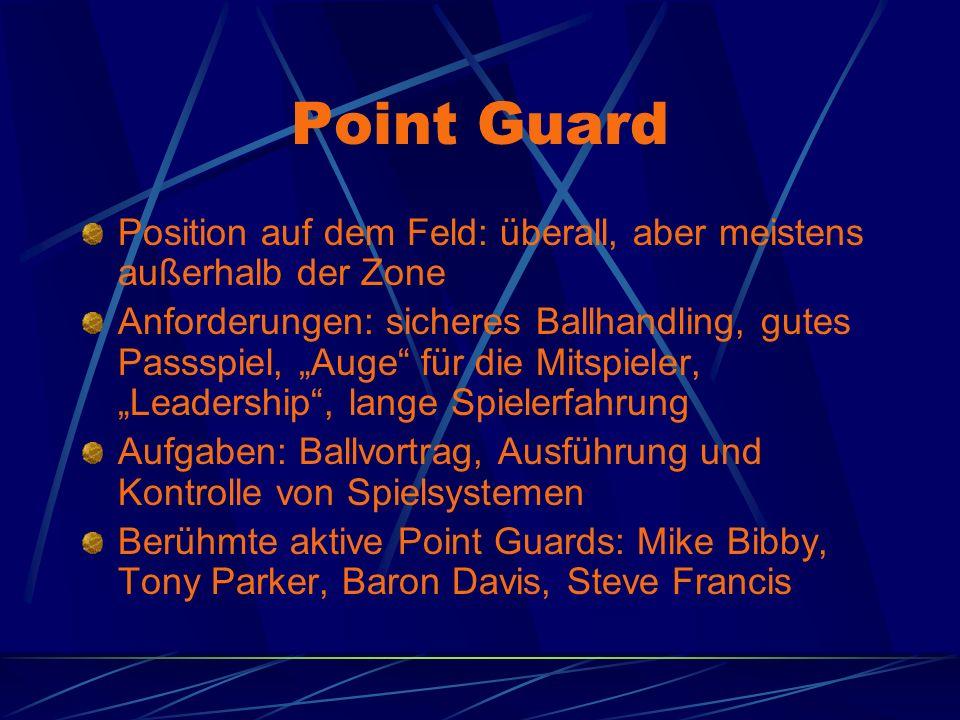 Point Guard Position auf dem Feld: überall, aber meistens außerhalb der Zone Anforderungen: sicheres Ballhandling, gutes Passspiel, Auge für die Mitsp