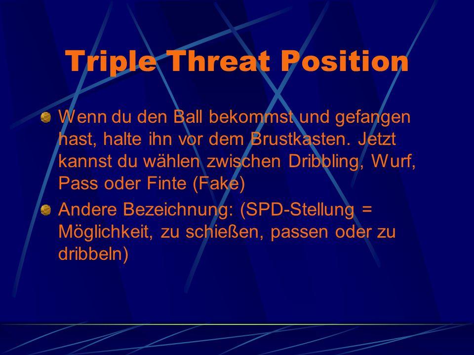 Triple Threat Position Wenn du den Ball bekommst und gefangen hast, halte ihn vor dem Brustkasten. Jetzt kannst du wählen zwischen Dribbling, Wurf, Pa