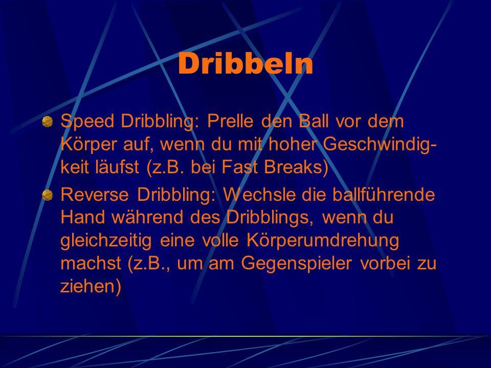 Dribbeln Speed Dribbling: Prelle den Ball vor dem Körper auf, wenn du mit hoher Geschwindig- keit läufst (z.B. bei Fast Breaks) Reverse Dribbling: Wec